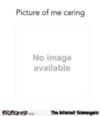 Picture of me caring sarcastic humor