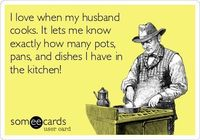 I love when my husband cooks. It lets me know exactly how many pots, pans, and dishes I have in the kitchen!
