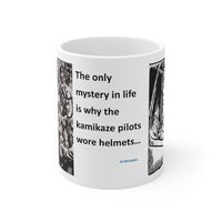 Ceramic Famous Quote Mug, Graphic & Saying - Mystery why kamikaze pilots wore helmets This 11oz. mug makes a great forever gift!