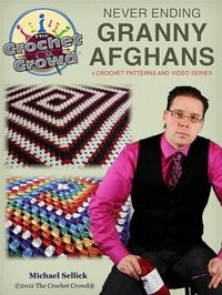 Never Ending Granny Afghans Book by Michael Sellick