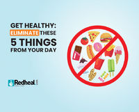 If you're planning to get healthy, here are a few things you need to eliminate from your day.