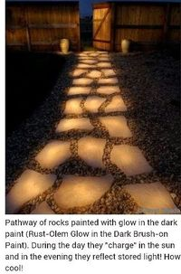 Stepping stones that glow in the dark make a helpful and attractive addition to a dark pathway. They also don't require electricity, which makes them useful in
