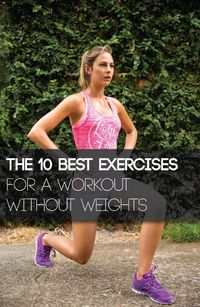 Best exercises that can be combined to give you an effective workout without weights