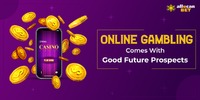 ONLINE GAMBLING COMES WITH GOOD FUTURE PROSPECTS.