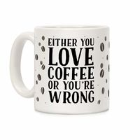 �œ� Handcrafted in USA! �œ� Support American Artisans Either You Love Coffee Or You're Wrong Ceramic Coffee Mug $14.99