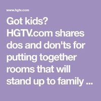 Got kids? HGTV.com shares dos and don'ts for putting together rooms that will stand up to family life and still look fabulous.