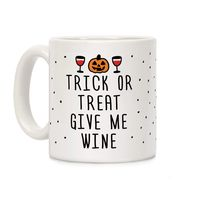 Trick Or Treat Give Me Wine Ceramic Coffee Mug $14.99 �œ� Handcrafted in USA! �œ� Support American Artisans