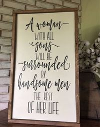 A women with all sons will be surrounded by handsome men the rest of her life is the CUTEST farmhouse decor sign I have ever seen!!!! I know someone who will be getting this for Christmas. #affilink #Collective