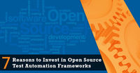 Open Source Test Automation Frameworks is being adopted rapidly by organization to maximize the ROI. Find out 7 reasons why you should why you should invest in them