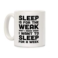 Who do you know who would love this? Sleep Is For The Weak Wait I Mean Week Ceramic Coffee Mug Handcrafted in the USA! $14.99