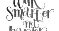 work smarter not harder... thats my motto! the font is cute too!