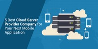 5 Best Cloud Server Provider Company for Your Next Mobile Application
