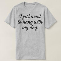 I Just Want To Hang With My Dog Shirt, Cute Dog-lover Shirt, Dog Mom Shirt, Dog Mom, Dog Shirt, Dog Mom Shirt $16.50