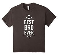 Best Bro Ever Brother gifts Friend Tee funny T-shirt $22.99