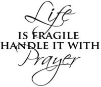 Life Is Fragile Handle With Prayer-