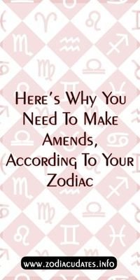 Here's Why You Need To Make Amends, According To Your Zodiac