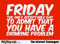 Friday drinking problem funny quote #funny #humor #funnyquote #TGIF #PMSLweb