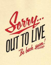 Sorry... Out to Live be back soon