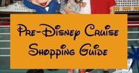 What to buy and when to buy it - Tips for shopping for your Disney Cruise