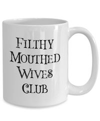Filthy Mouthed Wives Club Coffee Mug - Tea Cup For Women - Resist - Filthy Mouthed Wife $19.95