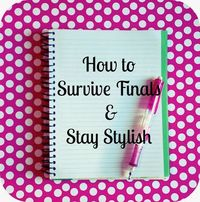 How to Survive Finals and Stay Stylish.