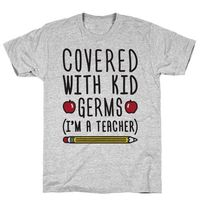 "Covered With Kid Germs (I'm A Teacher) - You probably don't want to touch me because I'm covered with kid germs! Early childhood educators know the germ struggle, warn your friends with this ""Covered With Kid Germs (I&rs..."