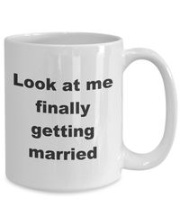 Summer wedding - look at me finally getting married gift white ceramic coffee mug $18.95
