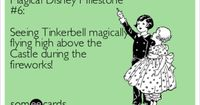 Magical Disney Milestone #6: Seeing Tinkerbell magically flying high above the Castle during the fireworks!