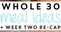 Whole 30 Meal Ideas and Week Two Re-cap - I crave fruit now, which is something I don't ever remember happening in my life!