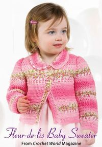 Fleur-de-Lis Baby Sweater from the August 2014 issue of Crochet World Magazine. Order a digital copy here: http://www.anniescatalog.com/detail.html?code=AM01219