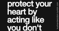 You don't #protect your #heart by acting like you don't have one. ~ #quote
