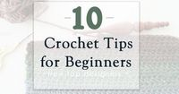 I have joined forces with the crochet industry's top crochet designers to bring you the 10 best crochet tips for beginners. Which one is your favorite?