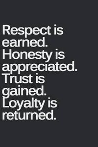 Seriously. If I can't trust you because of your frequent dishonesty, then don't expect my respect or loyalty .