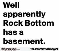 Apparently rock bottom has a basement #funny #humor #funnyquote #PMSLweb