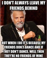I don't always leave my friends behind but...