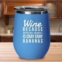 Attorney Gift - Wine, Because Opposing Counsel is Cray Cray Insulated Tumbler - Trial Lawyer Present - Law Firm Partner - Coworker $32.95