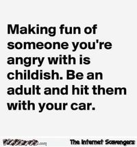Making fun of someone you're angry with is childish funny quote #funny #humor #lol #funnyQuote #PMSLweb