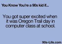 I was just telling my students this 2 days ago & they thought I was nuts!!! Apparently this generation hates Oregon Trail?!