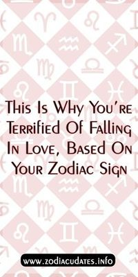 This Is Why You're Terrified Of Falling In Love, Based On Your Zodiac Sign