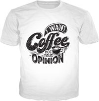 Coffee Not Opinions T-Shirt $29.00
