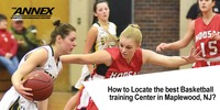 How to Locate the best Basketball training Center in Maplewood, NJ?