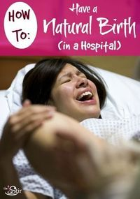 Have a Natural Birth (in a hospital)
