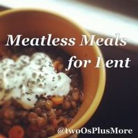 A Collection of Meatless Meals for Lent