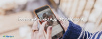 Custom Android App Development  In today's digital world, where everything is at our fingertips, having a mobile app for your business is a cost-effective and profitable way to drive more profits.  With more than half of all the internet traffic...