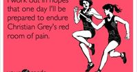 I work out in hopes that one day I'll be prepared to endure Christian Grey's red room of pain.