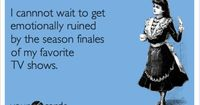 I cannnot wait to get emotionally ruined by the season finales of my favorite TV shows.