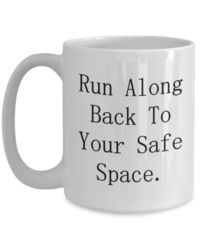 Run along back to your safe space, A Sarcastic and maybe a little Rude Ceramic Coffee Mug gift, funny and humorous, $15.95