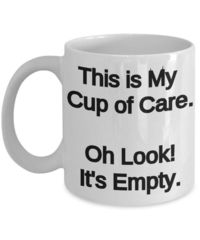 My Cup of care oh no it's empty, A Sarcastic and maybe a little Rude $22.45